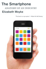 The Smartphone : Anatomy of an Industry - Elizabeth Woyke