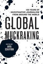 Global Muckraking : 100 Years of Investigative Journalism from Around the World