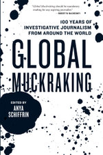 Global Muckraking : 100 Years of Investigative Journalism from Around the World