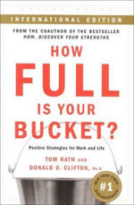 How Full is Your Bucket : Positive Strategies for Work and Life - Tom Rath
