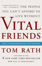 Vital Friends : The People You Can't Afford to Live without - Tom Rath