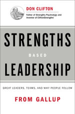 Strengths-Based Leadership : Great Leaders, Teams, and Why People Follow - Tom Rath