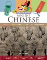 Ancient Chinese : Dress, Eat, Write, and Play Just Like the Chinese - Mr Joe Fullman