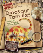 Dinosaur Families : Unearth the Secrets Behind Dinosaur Fossils - Rupert Matthews