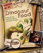 Dinosaur Foods : Unearth the Secrets Behind Dinosaur Fossils - Rupert Matthews
