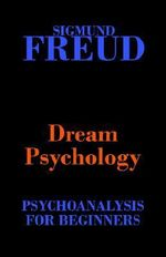 Dream Psychology (Psychoanalysis for Beginners) - Sigmund Freud
