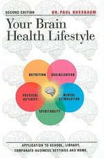 Your Brain Health Lifestyle : Application to School, Library, Corporate-Business Settings and Home - Paul David Nussbaum