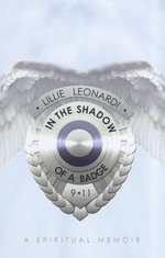 In the Shadow of a Badge : A Spiritual Memoir - Lillie Leonardi