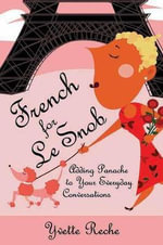French for Le Snob : Adding Panache to Your Everyday Conversations - Yvette Reche