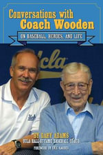 Conversations with Coach Wooden : On Baseball, Heroes, and Life - Gary Adams