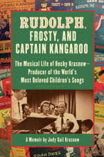 Rudolph, Frosty, and Captain Kangaroo : The Musical Life of Hecky Krasnow  Producer of the World's Most Beloved Children's Songs - Judy Gail Krasnow