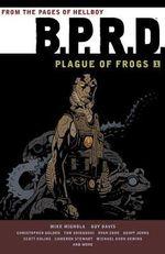 B.P.R.D. : Plague of Frogs : Volume 1 - Ryan Sook
