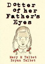 Dotter of Her Father's Eyes : Volume 1 - Bryan Talbot