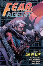 Fear Agent : Out of Step Volume 6 - Tony Moore