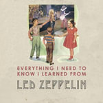 Everything I Need to Know I Learned from Led Zeppelin : Classic Rock Wisdom - Benjamin Darling