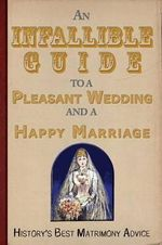 An Infallible Guide to a Pleasant Wedding and a Happy Marriage : History's Best Matrimony Advice - Mr The Enthusiast