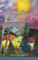 Happiness as an Independent Variable - George Allen Blacken