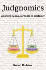 Judgnomics : Applying Measurements to Certainty - Robert Burbank