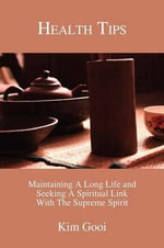 Health Tips : Maintaining a Long Life and Seeking a Spiritual Link with the Supreme Spirit - Kim Gooi