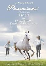 Prancercise : The Art of Physical and Spiritual Excellence - Joanna Rohrback
