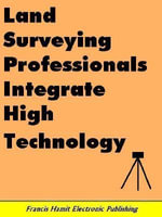 LAND SURVEYING PROFESSIONALS INTEGRATE HIGH TECHNOLOGY - Francis Hamit