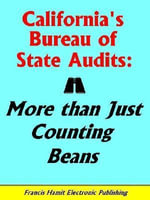 CALIFORNIA'S BUREAU OF STATE AUDITS : MORE THAN JUST COUNTING BEANS - Francis Hamit