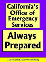 CALIFORNIA'S OFFICE OF EMERGENCY SERVICES ALWAYS PREPARED - Francis Hamit