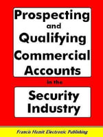 PROSPECTING AND QUALIFYING COMMERCIAL ACCOUNTS IN THE SECURITY INDUSTRY - Francis Hamit