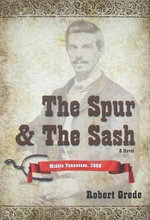 The Spur & the Sash : Middle Tennessee, 1865 - Robert Grede