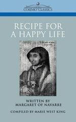 Recipe for a Happy Life : Cosimo Classics History - Margaret of Navarre