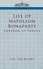 Life of Napoleon Bonaparte : Emperor of France - John Gibson Lockhart