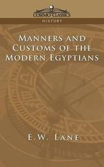 Manners and Customs of the Modern Egyptians - E W Lane