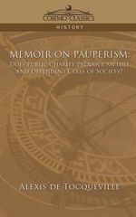 Memoir on Pauperism : Does Public Charity Produce an Idle and Dependent Class of Society? - Professor Alexis De Tocqueville