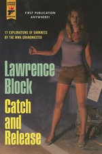 Catch and Release : A Hard Case Crime Novel - Lawrence Block