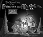 The Adventures of the Princess and Mr. Whiffle : The Dark of Deep Below - Patrick Rothfuss