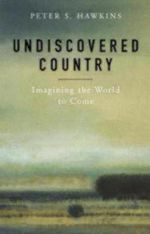 Undiscovered Country : Imagining the World to Come - Peter S. Hawkins