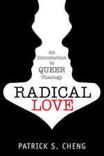 Radical Love : An Introduction to Queer Theology - Patrick S. Cheng