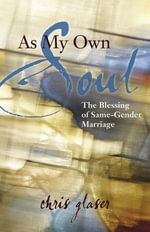 As My Own Soul : The Blessing of Same-Gender Marriage - Chris Glaser