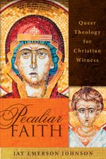 Peculiar Faith : Queer Theology for Christian Witness - Jay Emerson Johnson