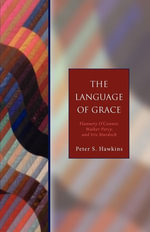 The Language of Grace : Flannery O' Connor, Walker Percy, and Iris Murdoch - Seabury Classics - Peter S. Hawkins