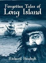 Forgotten Tales of Long Island - Richard Panchyk