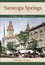 Saratoga Springs, New York : A Brief History - Timothy Holmes