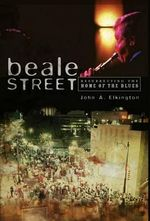 Beale Street : Resurrecting the Home of the Blues - John A. Elkington