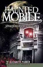 Haunted Mobile : Apparitions of the Azalea City - Professor Elizabeth Parker