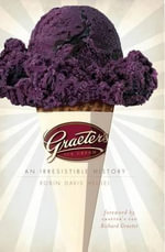 Graeter's Ice Cream : An Irresistible History - Robin Davis Heigel