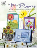 A Year of Flowers : Creative, Stamped Cards for Every Occasion - Melanie Muenchinger