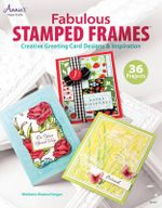 Fabulous Stamped Frames : Creative Greeting Card Designs & Inspiration - Melanie Muenchinger