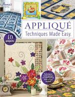Applique Techniques Made Easy : Annie's Quilting