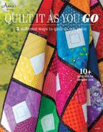 Quilt it as You Go : 5 Different Ways to Quilt as You Piece
