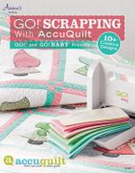 Go! Scrapping with Accuquilt : GO!(R) and GO! BABY(R) Friendly